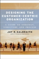 Designing the Customer-Centric Organization av Jay R. Galbraith (Innbundet)