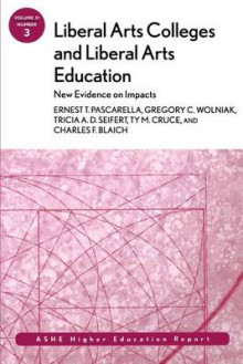 Liberal Arts Colleges and Liberal Arts Education: New Evidence on Impacts av Ernest T. Pascarella, Gregory C. Wolniak, Tricia A. D. Seifert, Ty M. Cruce og Charles F. Blaich (Heftet)