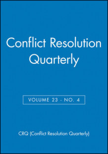 Conflict Resolution Quarterly: v. 23, No. 4 av CRQ (Conflict Resolution Quarterly) (Heftet)