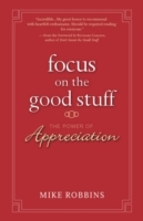 Focus on the Good Stuff av Mike Robbins (Innbundet)