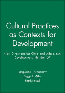 Cultural Practices as Contexts for Development av Jacqueline Goodnow, Peggy J. Miller og Frank S. Kessel (Heftet)