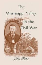 The Mississippi Valley in the Civil War av John Fiske (Heftet)