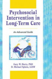 Psychosocial Intervention in Long-Term Care av Gary W Hartz og D Michael Splain (Heftet)