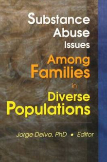 Substance Abuse Issues Among Families in Diverse Populations av Jorge Delva (Heftet)