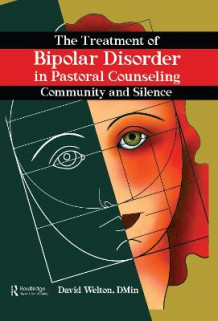 The Treatment of Bipolar Disorder in Pastoral Counseling av David Welton og Harold G Koenig (Innbundet)