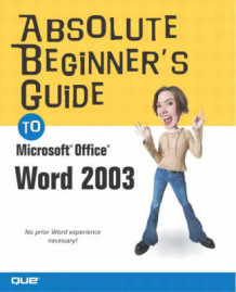 Absolute Beginner's Guide to Microsoft Office Word 2003 av Laura Acklen (Heftet)