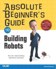 Absolute Beginners Guide to Building Robots av Gareth Branwyn (Heftet)
