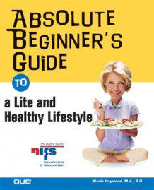 An Absolute Beginner's Guide to a Life and Healthy Lifestyle av Nicole Haywood (Heftet)