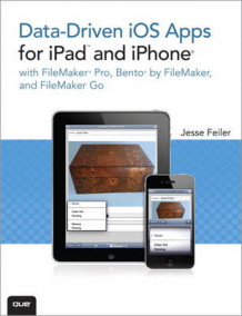 Data-driven iOS Apps for iPad and iPhone with FileMaker Pro, Bento by FileMaker, and FileMaker Go av Jesse Feiler (Heftet)