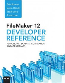 FileMaker 12 Developer's Reference av Bob Bowers, Steve Lane, Scott Love og Dawn Heady (Heftet)