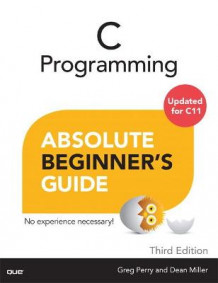 C Programming Absolute Beginner's Guide av Greg Perry og Dean Miller (Heftet)
