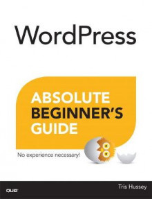 WordPress Absolute Beginner's Guide av Tris Hussey (Heftet)