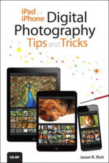 iPad and iPhone Digital Photography Tips and Tricks av Jason R. Rich (Heftet)