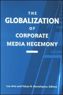 Globalization of Corporate Media Hegemony av Lee Artz (Innbundet)