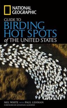 """National Geographic"" Guide to Birding Hot Spots of the United States av Mel White og National Geographic Society (Heftet)"