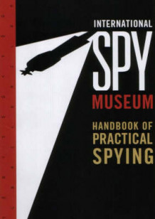 International Spy Museum's Handbook of Practical Spying (Heftet)