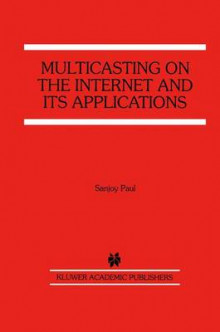 Multicasting on the Internet and its Applications av Sanjoy Paul (Innbundet)