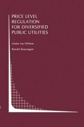 Price Level Regulation for Diversified Public Utilities av Ronald Braeutigam og Jordan J. Hillman (Innbundet)
