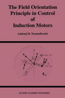 The Field Orientation Principle in Control of Induction Motors av Andrzej M. Trzynadlowski (Innbundet)