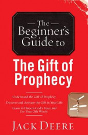 The Beginner's Guide to the Gift of Prophecy av Jack Deere (Heftet)