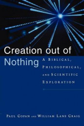 Creation out of Nothing av Paul Copan og William Lane Craig (Heftet)
