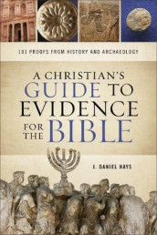 A Christian's Guide to Evidence for the Bible av J. Daniel Hays (Heftet)