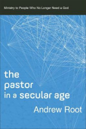 The Pastor in a Secular Age av Andrew Root (Heftet)