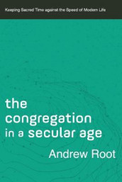 The Congregation in a Secular Age av Andrew Root (Heftet)