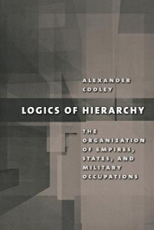 Logics of Hierarchy av Alexander Cooley (Heftet)