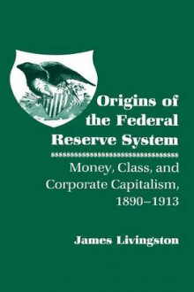 Origins of the Federal Reserve System av James Livingston (Heftet)