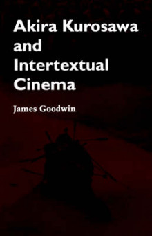 Akira Kurosawa and Intertextual Cinema av James Goodwin (Heftet)