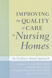 Improving the Quality of Care in Nursing Homes av Gerald-Mark Breen, Lynn Unruh, Thomas T. H. Wan og Ning Jackie Zhang (Innbundet)