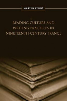 Reading Culture and Writing Practices in Nineteenth-Century France av Martyn Lyons (Innbundet)