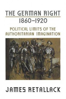 The German Right, 1860-1920 av James N. Retallack (Heftet)