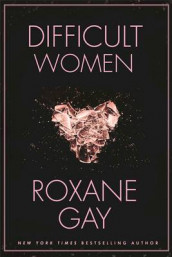 Difficult Women av Roxane Gay (Innbundet)