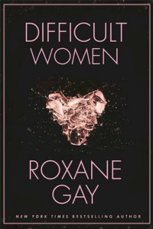 Difficult Women av Roxane Gay og Roxane Gay (Innbundet)
