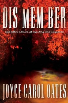 Dis Mem Ber and Other Stories of Mystery and Suspense av Joyce Carol Oates (Innbundet)