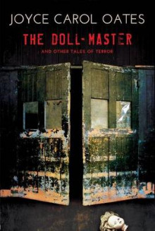 The Doll-Master and Other Tales of Terror av Professor of Humanities Joyce Carol Oates (Heftet)