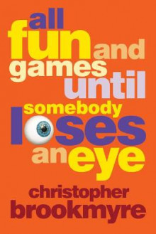 All Fun and Games Until Somebody Loses an Eye av Christopher Brookmyre (Heftet)