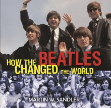 How the Beatles Changed the World av Martin W. Sandler (Innbundet)