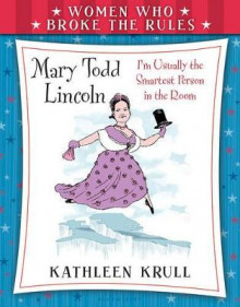 Women Who Broke the Rules: Mary Todd Lincoln av Kathleen Krull (Innbundet)