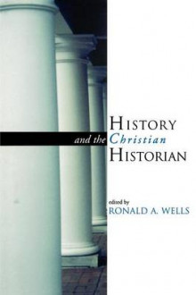History and the Christian Historian av Ronald Wells (Heftet)
