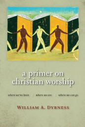 Primer on Christian Worship av William A. Dyrness (Heftet)