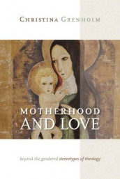 Motherhood and Love av Cristina Grenholm (Heftet)