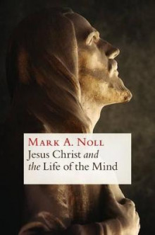 Jesus Christ and the Life of the Mind av Mark A. Noll (Heftet)