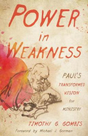 Power in Weakness av Timothy G Gombis (Heftet)