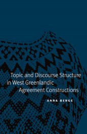 Topic and Discourse Structure in West Greenlandic Agreement Constructions av Anna Berge (Innbundet)