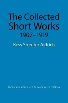 The Collected Short Works, 1907-1919 av Bess Streeter Aldrich (Heftet)