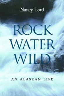 Rock, Water, Wild av Nancy Lord (Innbundet)