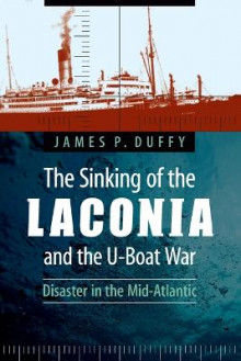 The Sinking of the Laconia and the U-Boat War av James P. Duffy (Heftet)